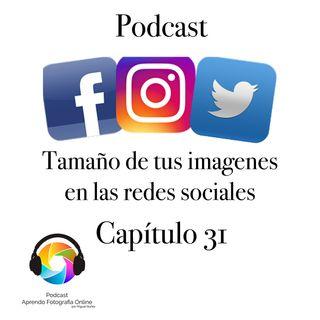 Capítulo 31 Podcast - Tamaños de tus Fotografías en las Redes Sociales