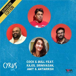 Ep. 533: Cock & Bull feat. Kajol Srinivasan, Amit and Antariksh