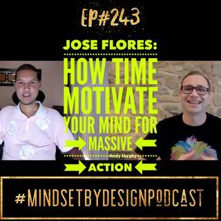 243: Jose Flores. How to Motivate your Mind for Massive Action