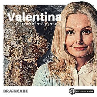 EP. 02 | Valentina e l'affaticamento della sua mente