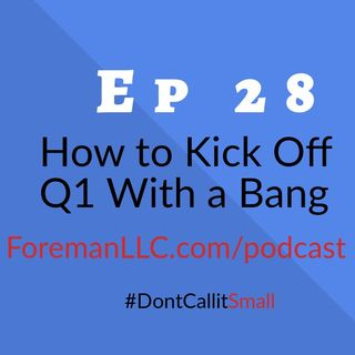 Ep 28 How to Kick Off Q1 With a Bang