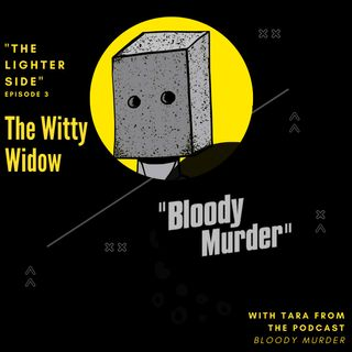 "The Witty Widow Widow- The Lighter Side: With Tara From The Podcast ""Bloody Murder"""