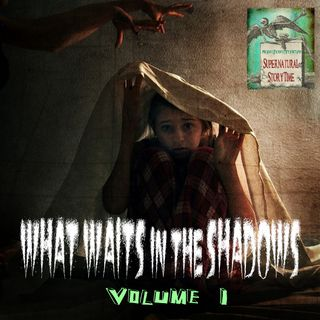 What Waits in the Shadows | Volume 1 | Podcast E117