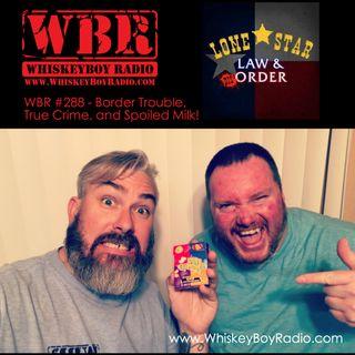 WBR #288 - Border Trouble, True Crime, and Spoiled Milk!