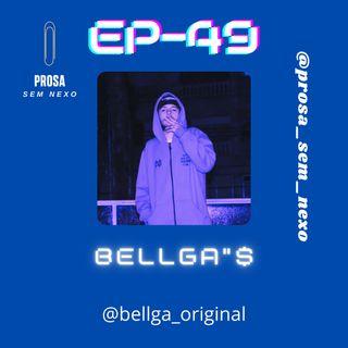 """Bellga""""$ - EP49"""