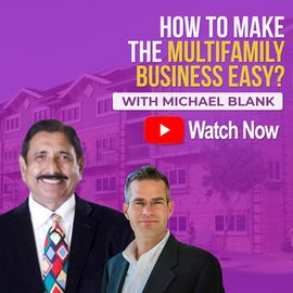 How to Make the MULTIFAMILY BUSINESS EASY WITH MICHAEL BLANK