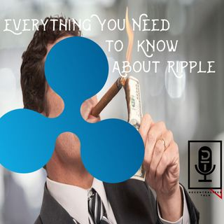 Episode 35: Everything you need to know about Ripple