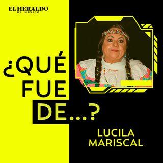 ¿Qué fue de...? Lucila Mariscal