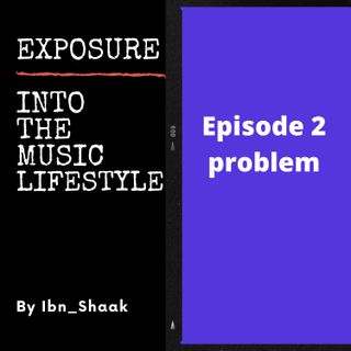 Episode 2 - Problems