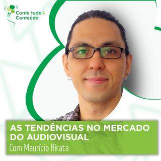 Episódio 28 - As Tendências no Mercado do Audiovisual - Maurício Hirata em entrevista a Márcio Martins