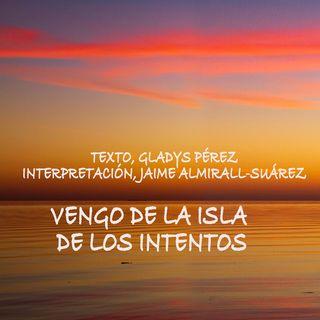 """""""Vengo de la Isla de los intentos"""", de la serie de textos grabados, del libro ESCALETA"""