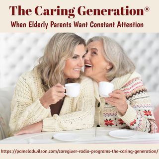 What to Do When Elderly Parents Want Constant Attention