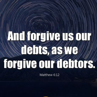 Why should we ask God to forgive us our debts?