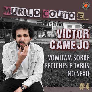 Ep#4 ...Victor Camejo vomitam sobre fetiches e tabus no sexo