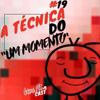 #19 - A TÉCNICA DO ''UM MOMENTO'' [FAÇA O TESTE]