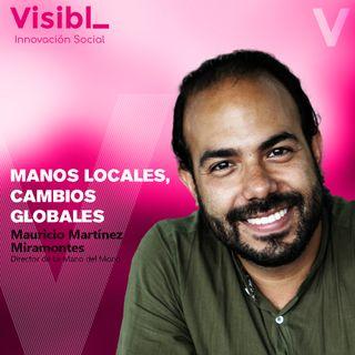 Manos Locales, Cambios Globales I Mauricio Martínez I La Mano del Mono