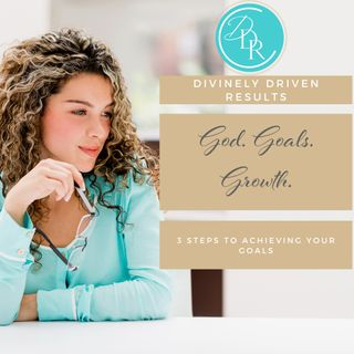 God. Goals. Growth: 3 Steps to Achieving Your Goals