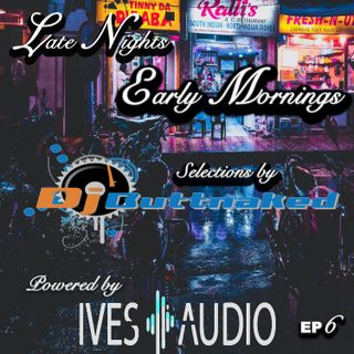 Late Nights Early Mornings EP6