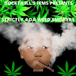 Dj Dockta Ill's IKMS Strictly 4 Da Weed Smokers