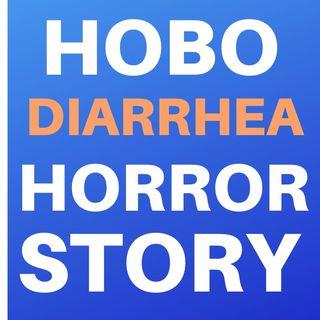 HOBO DIARRHEA HORROR STORY
