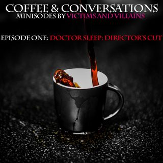 Doctor Sleep: Director's Cut (Coffee & Conversations, Episode One)