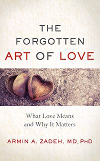 The Forgotten Art of Love: What Love Means and Why It Matters with guest Dr. Armin Zadeh