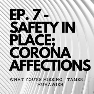 Ep. 7 - Safety In-Place; CoronaVirus Affections