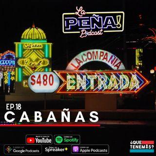 EP #18 - Cabañas...
