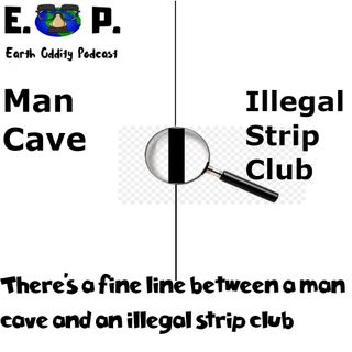 Earth Oddity 55: There's a fine line between a man cave and an illegal strip club