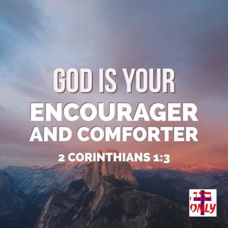 God is your Personal Encourager and The God of All Comfort Who is Always with you His Child.