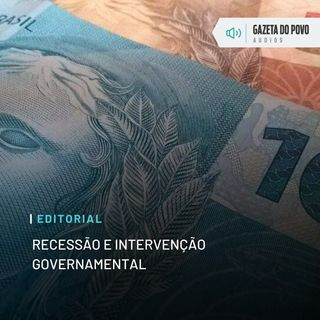 Editorial: Recessão e intervenção governamental