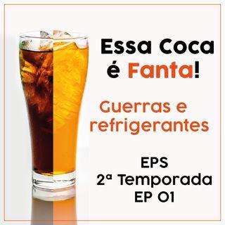Essa Coca é Fanta - Guerras e refrigerantes - EPS - TEMP 2 - EP01