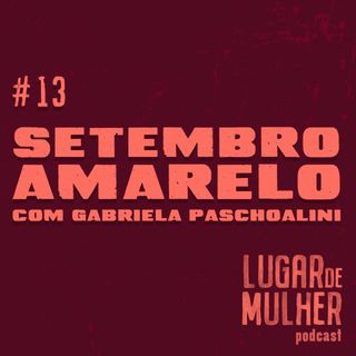 #13 - Setembro Amarelo com Gabriela Paschoalini