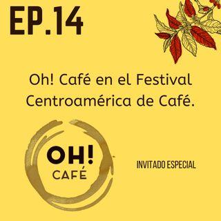 HAGAMOS CAFÉ - EP 14 | Oh! Café en el Festival Centroamérica de Café. ☕🇭🇳🇳🇮