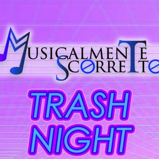 Musicalmente Scorretto - Trash Night