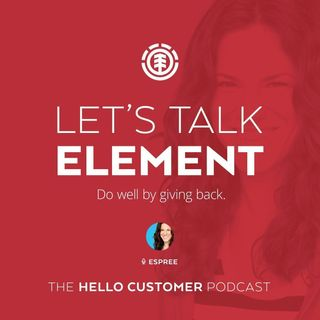 Element - Do well by giving back (and being an environmentally conscientious brand) - Hello Customer Podcast / Season One / Fashion