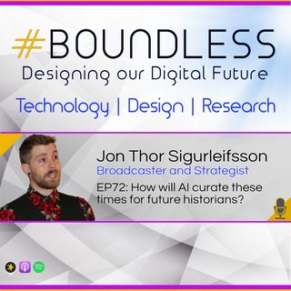 EP72: Jon Thor Sigurleifsson, Broadcaster and Strategist: How will AI curate these times for future historians?