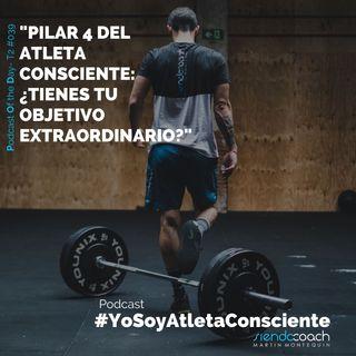 T2 - POD 039 - Pilar 4 del Atleta Consciente: ¿Tienes tu objetivo extraordinario?
