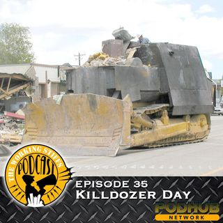 Episode 35: Killdozer Day