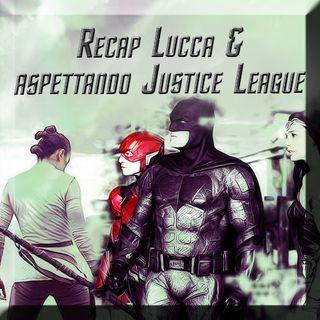 Recap Lucca & aspettando #JusticeLeague