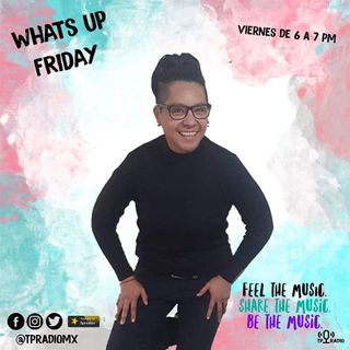 WHATS UP FRIDAY!!!  QUE ONDA VIERNES!!!!!