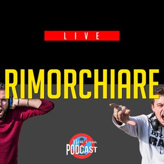 LIVE Podcast #10: RIMORCHIARE