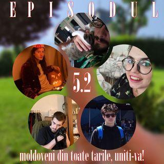 Episodul 5.2 - Moldoveni din toate tarile, uniti-va! (cu Claudiu Ioan Maftei, Lucian Brad, Ioan Coroamă, Mădălina Căuneac)