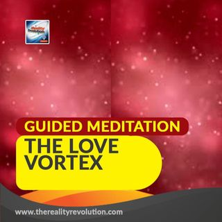 #59 GUIDED MEDITATION: THE LOVE VORTEX