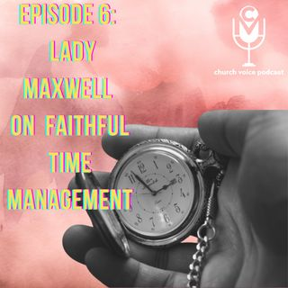 EP07 - Lady Maxwell on Time Management!