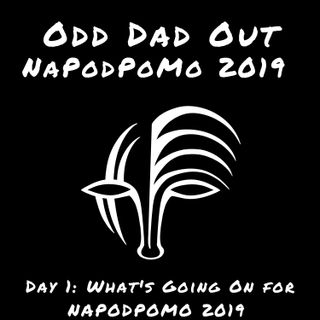 What's Going On for #NAPODPOMO 2019: Day 1