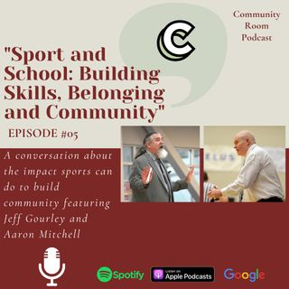 """Episode #05: """"Sport and School: Building Skills, Belonging and Community"""" with Jeff Gourley and Aaron Mitchell"""
