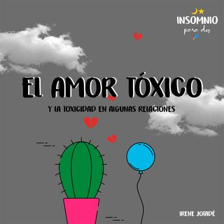 01X01- EL AMOR TÓXICO y la toxicidad de las relaciones