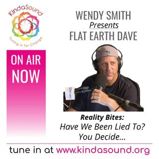Have We Been Lied To? You Decide | Flat Earth Dave on Reality Bites with Wendy Smith