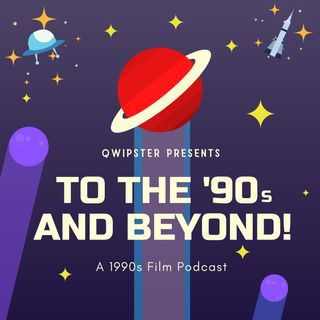 To the '90s and Beyond! Film Podcast